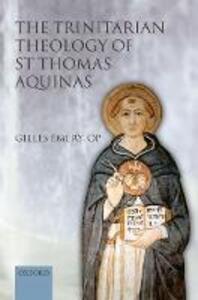 The Trinitarian Theology of St Thomas Aquinas - Gilles Emery - cover