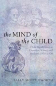 The Mind of the Child: Child Development in Literature, Science, and Medicine, 1840-1900 - Sally Shuttleworth - cover
