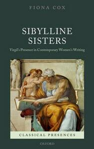 Sibylline Sisters: Virgil's Presence in Contemporary Women's Writing - Fiona Cox - cover