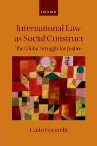 International Law as Social Construct: The Struggle for Global Justice - Carlo Focarelli - cover