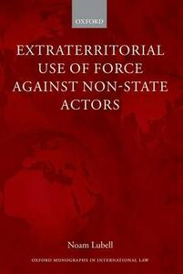 Extraterritorial Use of Force Against Non-State Actors - Noam Lubell - cover