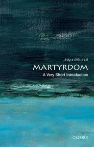Martyrdom: A Very Short Introduction - Jolyon Mitchell - cover