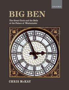 Big Ben: the Great Clock and the Bells at the Palace of Westminster - Chris McKay - cover