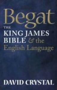 Begat: The King James Bible and the English Language - David Crystal - cover