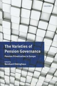 The Varieties of Pension Governance: Pension Privatization in Europe - cover