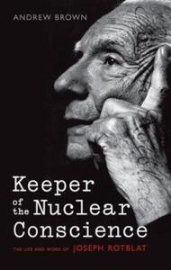 Keeper of the Nuclear Conscience: The life and work of Joseph Rotblat - Andrew Brown - cover