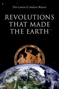 Revolutions that Made the Earth - Tim Lenton,Andrew Watson - cover