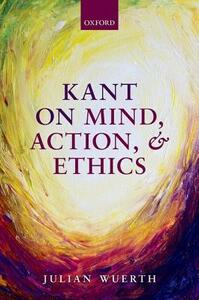 Kant on Mind, Action, and Ethics - Julian Wuerth - cover