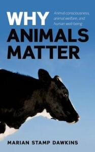 Why Animals Matter: Animal consciousness, animal welfare, and human well-being - Marian Stamp Dawkins - cover