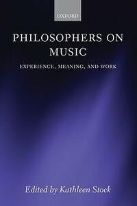 Philosophers on Music: Experience, Meaning, and Work - cover