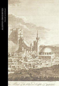 Aleppo Observed: Ottoman Syria Through the Eyes of Two Scottish Doctors, Alexander and Patrick Russell - Maurits Van Den Boogert - cover