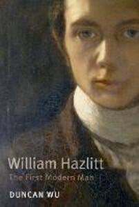William Hazlitt: The First Modern Man - Duncan Wu - cover