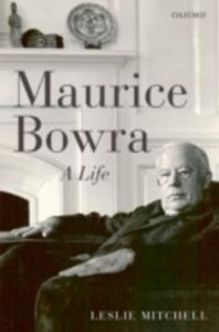 Maurice Bowra: A Life - Leslie Mitchell - cover