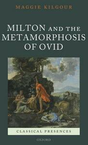 Milton and the Metamorphosis of Ovid - Maggie Kilgour - cover