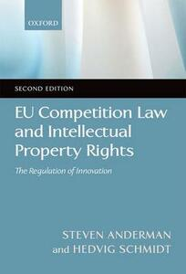 EU Competition Law and Intellectual Property Rights: The Regulation of Innovation - Steven D. Anderman,Hedvig Schmidt - cover