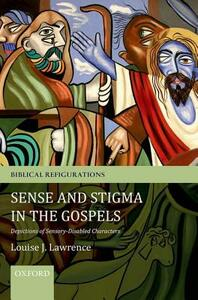 Sense and Stigma in the Gospels: Depictions of Sensory-Disabled Characters - Louise J. Lawrence - cover