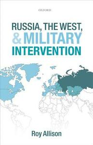 Russia, the West, and Military Intervention - Roy Allison - cover