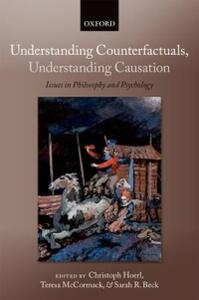 Understanding Counterfactuals, Understanding Causation: Issues in Philosophy and Psychology - cover