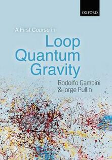 A First Course in Loop Quantum Gravity - Rodolfo Gambini,Jorge Pullin - cover