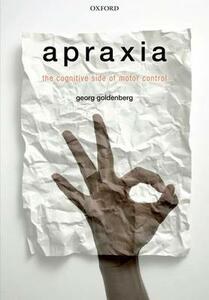Apraxia: The Cognitive side of motor control - Georg Goldenberg - cover