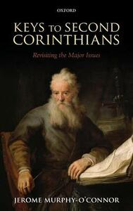 Keys to Second Corinthians: Revisiting the Major Issues - Jerome Murphy-O'Connor - cover