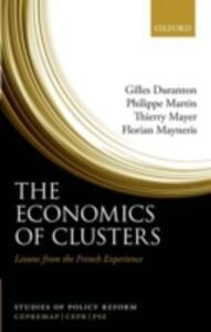 The Economics of Clusters: Lessons from the French Experience - Gilles Duranton,Philippe Martin,Thierry Mayer - cover
