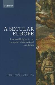 A Secular Europe: Law and Religion in the European Constitutional Landscape - Lorenzo Zucca - cover