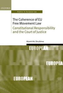 The Coherence of EU Free Movement Law: Constitutional Responsibility and the Court of Justice - Niamh Nic Shuibhne - cover