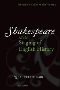 Shakespeare and the Staging of English History - Janette Dillon - cover