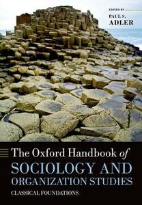 The Oxford Handbook of Sociology and Organization Studies: Classical Foundations - cover