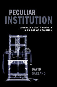Peculiar Institution: America's Death Penalty in an Age of Abolition - David Garland - cover