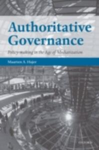 Authoritative Governance: Policy Making in the Age of Mediatization - Maarten A. Hajer - cover