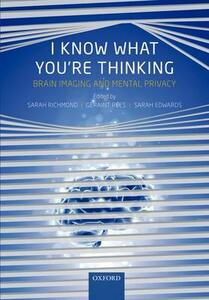 I Know What You're Thinking: Brain imaging and mental privacy - cover