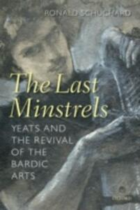 The Last Minstrels: Yeats and the Revival of the Bardic Arts - Ronald Schuchard - cover
