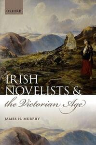 Irish Novelists and the Victorian Age - James H. Murphy - cover