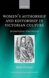 Women's Authorship and Editorship in Victorian Culture: Sensational Strategies - Beth Palmer - cover
