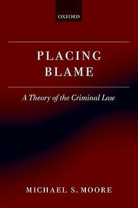 Placing Blame: A Theory of the Criminal Law - Michael S. Moore - cover
