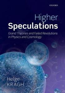 Higher Speculations: Grand Theories and Failed Revolutions in Physics and Cosmology - Helge Kragh - cover