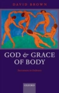 God and Grace of Body: Sacrament in Ordinary - David Brown - cover