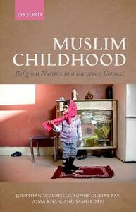 Muslim Childhood: Religious Nurture in a European Context - Jonathan Scourfield,Sophie Gilliat-Ray,Asma Khan - cover