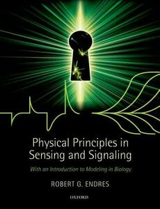 Physical Principles in Sensing and Signaling: With an Introduction to Modeling in Biology - Robert G. Endres - cover