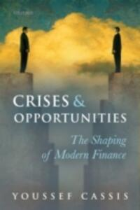 Crises and Opportunities: The Shaping of Modern Finance - Youssef Cassis - cover