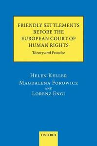 Friendly Settlements before the European Court of Human Rights: Theory and Practice - Helen Keller,Magdalena Forowicz,Lorenz Engi - cover