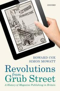 Revolutions from Grub Street: A History of Magazine Publishing in Britain - Howard Cox,Simon Mowatt - cover