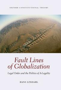 Fault Lines of Globalization: Legal Order and the Politics of A-Legality - Hans Lindahl - cover