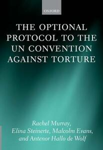 The Optional Protocol to the UN Convention Against Torture - Rachel Murray,Elina Steinerte,Malcolm D. Evans - cover