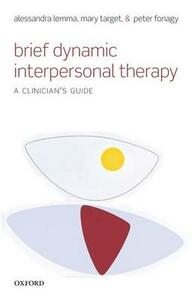 Brief Dynamic Interpersonal Therapy: A Clinician's Guide - Alessandra Lemma,Mary Target,Peter Fonagy - cover