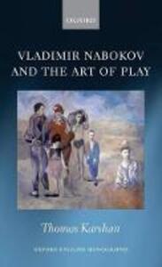 Vladimir Nabokov and the Art of Play - Thomas Karshan - cover