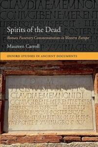 Spirits of the Dead: Roman Funerary Commemoration in Western Europe - Maureen Carroll - cover