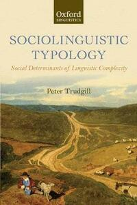 Sociolinguistic Typology: Social Determinants of Linguistic Complexity - Peter Trudgill - cover